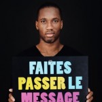 Contre le sida, on est là, on se bat. Faites passer le message - Didier Drogba
